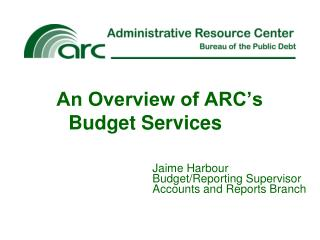 An Overview of ARC�s Budget Services