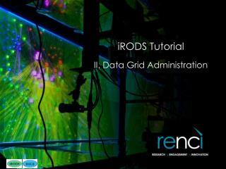 iRODS Tutorial II. Data Grid Administration