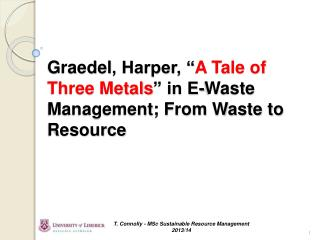 "Graedel , Harper, "" A Tale of Three Metals "" in E-Waste Management; From Waste to Resource"