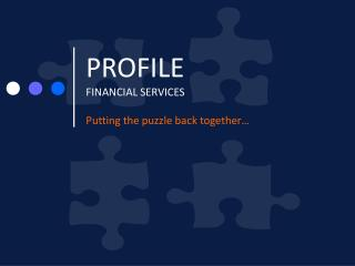 PROFILE  FINANCIAL SERVICES Putting the puzzle back together…