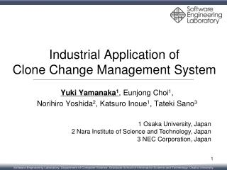 Industrial Application of  Clone Change Management System