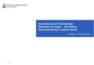 Innovation durch Technologie: ZHprivate Tax-Light  � Die Online-Steuererkl�rung im Kanton Z�rich