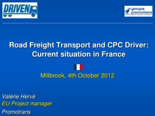 Road Freight Transport and CPC Driver:  Current situation in France