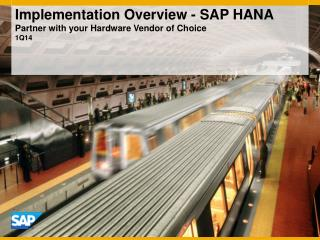 Implementation Overview -  SAP HANA Partner with your Hardware Vendor of Choice 1Q14