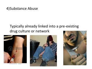 4)	Substance Abuse  	Typically already linked into a pre-existing drug culture or network