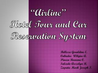 """Airline""  Hotel Tour and Car  Reservation System"