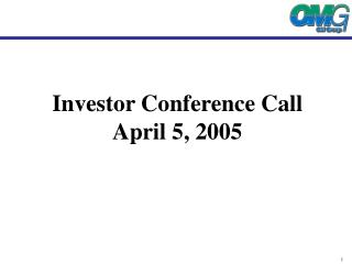 Investor Conference Call  April 5, 2005