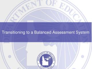 Transitioning to a  Balanced Assessment System