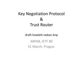 Key Negotiation Protocol & Trust Router draft- howlett - radsec - knp