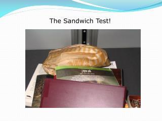 The Sandwich Test!