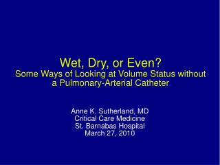 Wet, Dry, or Even Some Ways of Looking at Volume Status without a Pulmonary-Arterial Catheter