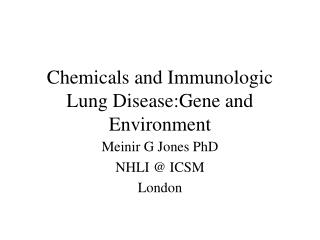 Chemicals and Immunologic Lung Disease:Gene and Environment