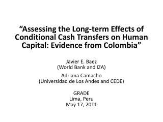 Javier E. Baez (World Bank and IZA) Adriana Camacho  (Universidad de Los Andes and CEDE) GRADE