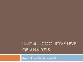 Unit 4 – Cognitive Level of Analysis