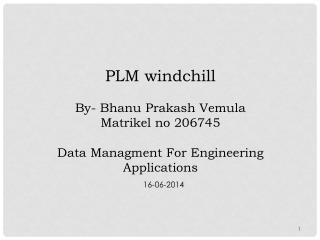PLM windchill By- Bhanu Prakash Vemula Matrikel no 206745