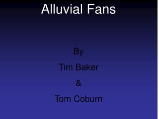 Alluvial Fans By Tim Baker & Tom Coburn