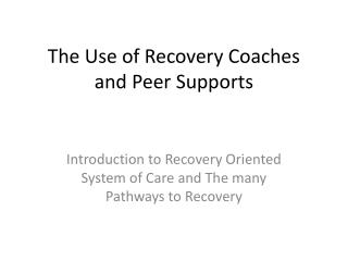 The Use of Recovery Coaches and Peer Supports