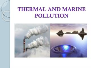 THERMAL AND MARINE POLLUTION