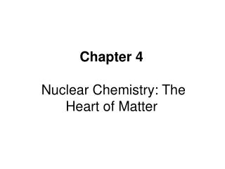 Chapter 4  Nuclear Chemistry: The Heart of Matter