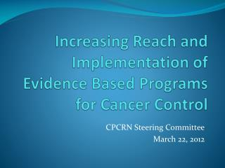 Increasing Reach and Implementation of Evidence Based Programs for Cancer Control