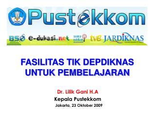 Dr. Lilik Gani H.A Kepala  Pustekkom