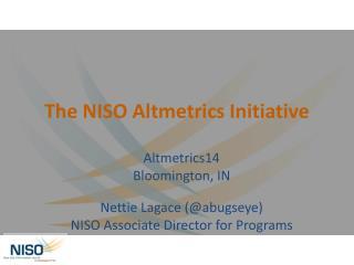 The NISO  Altmetrics  Initiative