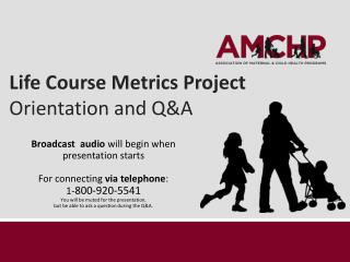 Life Course Metrics Project Orientation and Q&A