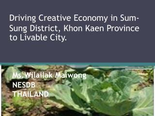 Driving Creative Economy in Sum-Sung District,  Khon Kaen  Province to Livable City.
