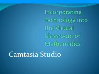 Incorporating Technology into the Virtual Classroom of Mathematics