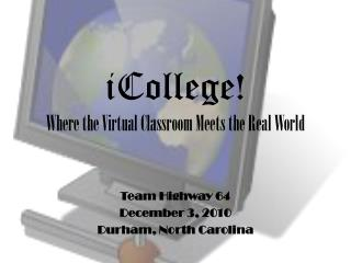 iCollege ! Where the Virtual Classroom Meets the Real World
