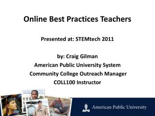 Online Best Practices Teachers Presented  at: STEMtech  2011 by :  Craig  Gilman