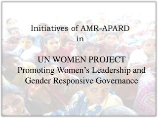 UN WOMEN PROJECT Promoting Women�s Leadership and Gender Responsive Governance
