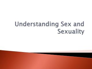 Understanding Sex and Sexuality