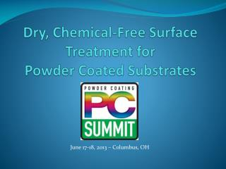 Dry, Chemical-Free Surface Treatment for  Powder Coated Substrates