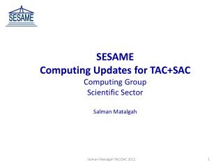 SESAME Computing  Updates for TAC+SAC Computing Group Scientific  Sector  Salman Matalgah