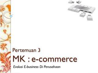 Pertemuan 3 MK : e-commerce