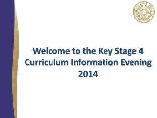 Welcome to the Key Stage 4 Curriculum Information Evening  2014