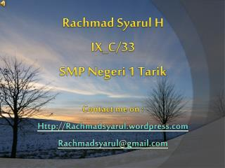 Rachmad Syarul H IX_C/33 SMP Negeri 1 Tarik Contact me on : Http://Rachmadsyarul.wordpress