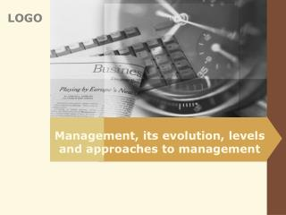 Management, its evolution, levels and approaches to management
