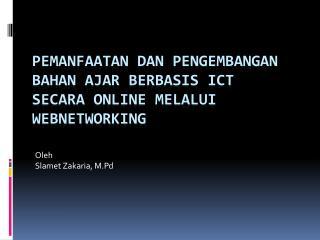 Pemanfaatan dan Pengembangan Bahan Ajar  Berbasis ICT  SECARA  ONLINE MELALUI WEBNETWORKING