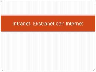 Intranet,  Ekstranet dan  Internet