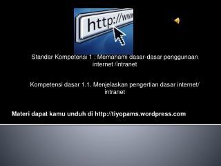 Standar Kompetensi 1 : Memahami  dasar-dasar penggunaan internet /intranet