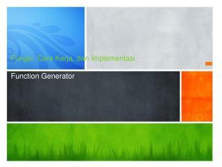 Fungsi, Cara Kerja, dan Implementasi Function Generator