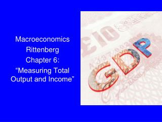 Macroeconomics Rittenberg Chapter 6: �Measuring Total Output and Income�