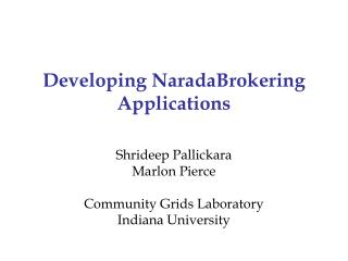 Developing NaradaBrokering Applications