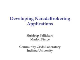 Developing NaradaBrokering Applications
