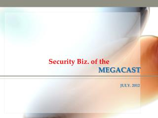 Security Biz. of the  MEGACAST