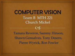 COMPUTER VISION Team B  MTH 221 Church  Mickel