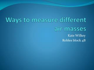 Ways to measure different air masses