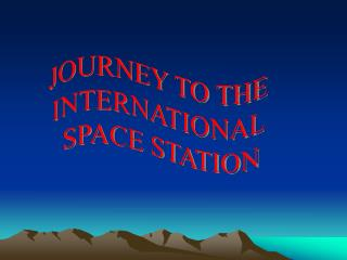 JOURNEY TO THE  INTERNATIONAL  SPACE STATION